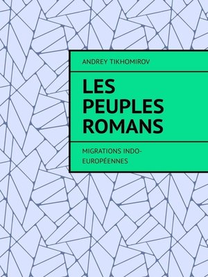 cover image of Les peuples romans. Migrations indo-européennes