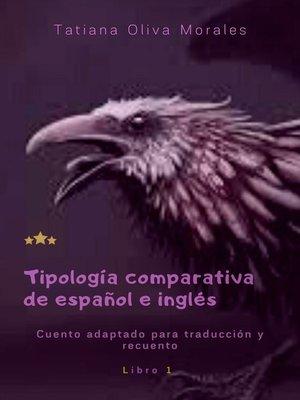 cover image of Tipología comparativa de español e inglés. Cuento adaptado para traducción y recuento. Libro1