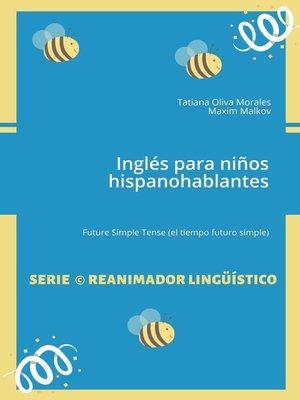 cover image of Inglés para niños hispanohablantes. Future Simple Tense (el tiempo futuro simple)