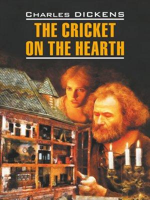 cover image of The Cricket on the Hearth / Сверчок за очагом. Книга для чтения на английском языке