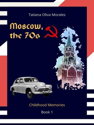 cover image of Moscow, the70s. Book 1. Childhood Memories