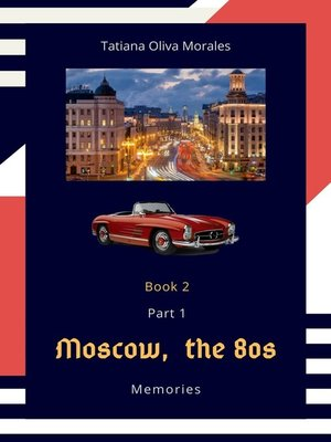 cover image of Moscow, the 80s. Memories. Book 2. Part1