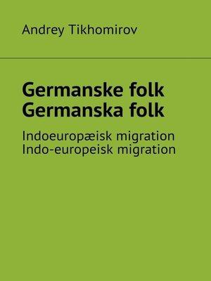 cover image of Germanske folk. Germanskafolk. Indoeuropæisk migration. Indo-europeisk migration