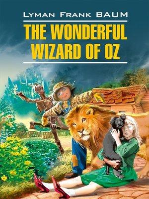 cover image of The Wonderful Wizard of Oz / Волшебник из страны Оз. Книга для чтения на английском языке
