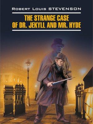 cover image of The Strange Case of Dr. Jekyll and Mr. Hyde / Странная история доктора Джекила и мистера Хайда. Книга для чтения на английском языке
