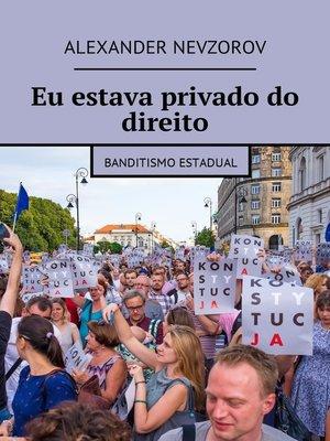 cover image of Eu estava privado do direito. Banditismo estadual