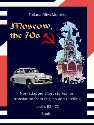 cover image of Moscow, the 70s. Non-adapted short stories for translation from English and retelling. Levels B2—C2. Book1