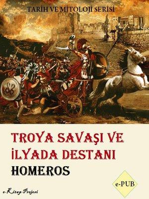 cover image of Troya Savaşı ve İlyada Destani
