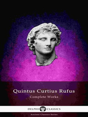 cover image of Delphi Complete Works of Quintus Curtius Rufus - History of Alexander (Illustrated)