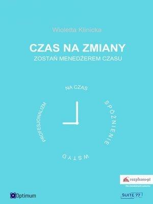 cover image of Czas na zmiany. Zostań menedżerem czasu