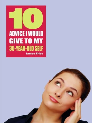 cover image of 10 Advice I would give to my 30-year-old self
