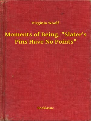 "cover image of Moments of Being. ""Slater's Pins Have No Points"""