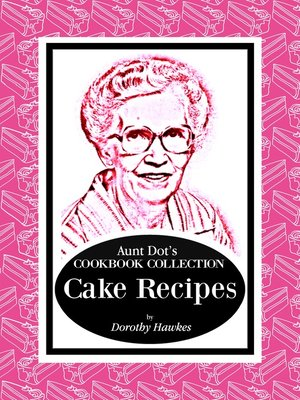 cover image of Aunt Dot's Cookbook Collection of Cake Recipes