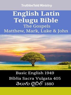 cover image of English Latin Telugu Bible--The Gospels--Matthew, Mark, Luke & John