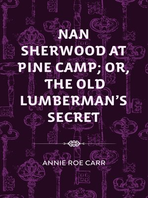 cover image of Nan Sherwood at Pine Camp; Or, The Old Lumberman's Secret