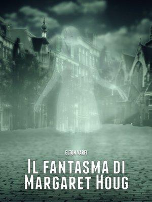 cover image of Il Fantasma Di Margaret Houg