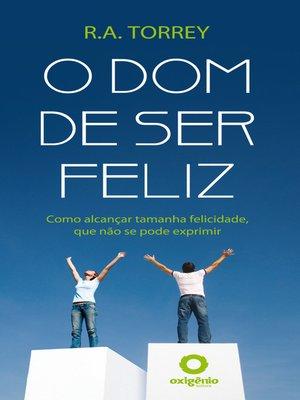 cover image of O Dom de ser Feliz