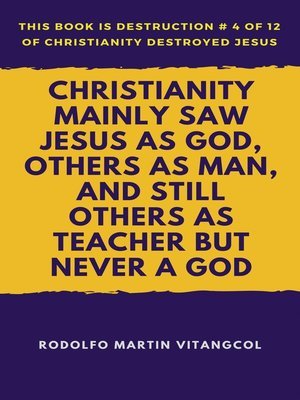 cover image of Christianity Mainly Saw Jesus as God, Others as Man, and Still Others as Teacher But Never a God