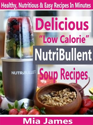 """cover image of Delicious """"Low Calorie"""" NutriBullet Soup Recipes"""