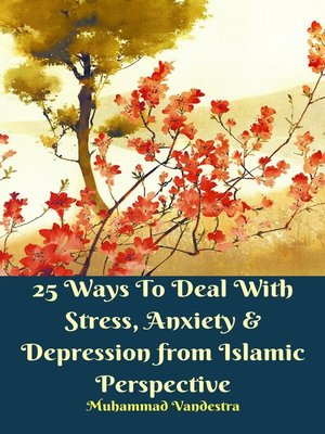 cover image of 25 Ways to Deal With Stress, Anxiety & Depression from Islamic Perspective