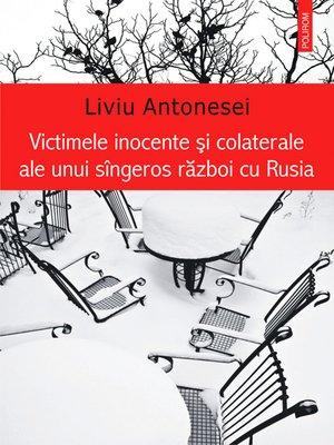 cover image of Victimele inocente si colaterale ale unui singeros razboi cu Rusia