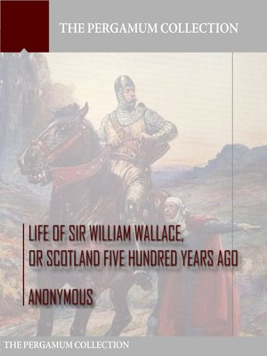 cover image of Life of Sir William Wallace, or Scotland Five Hundred Years Ago