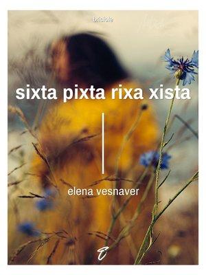 cover image of Sixta pixta rixa xista