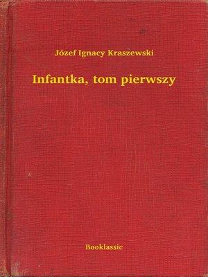 cover image of Infantka, tom pierwszy