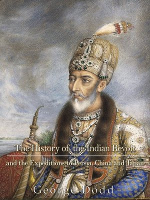 cover image of The History of the Indian Revolt and of the Expeditions to Persia, China and Japan