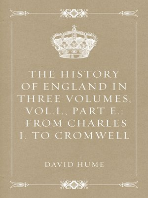 cover image of The History of England in Three Volumes, Vol.I., Part E.: From Charles I. to Cromwell