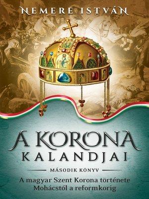 cover image of A korona kalandjai – Második könyv