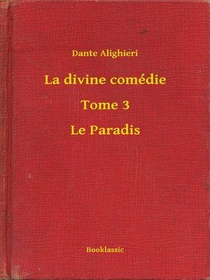 cover image of La divine comédie--Tome 3--Le Paradis