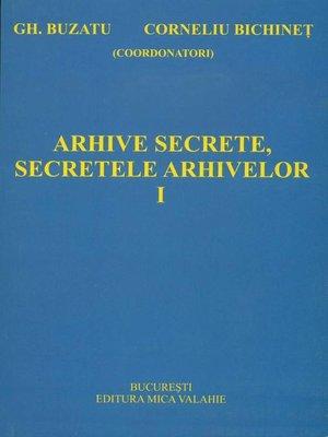 cover image of Arhive secrete, secretele arhivelor vol I