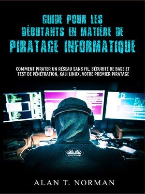 cover image of Guide Pour Les Débutants En Matière De Piratage Informatique