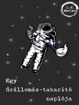 cover image of Egy űrállomás-takarító naplója