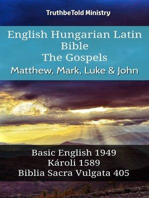 cover image of English Hungarian Latin Bible--The Gospels--Matthew, Mark, Luke & John