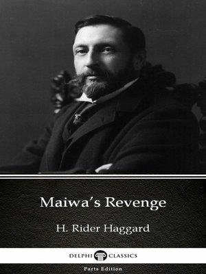 cover image of Maiwa's Revenge by H. Rider Haggard - Delphi Classics