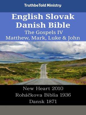cover image of English Slovak Danish Bible--The Gospels IV--Matthew, Mark, Luke & John