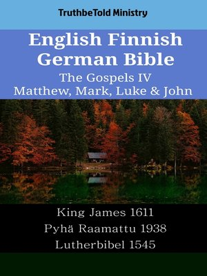 cover image of English Finnish German Bible - The Gospels IV - Matthew, Mark, Luke & John