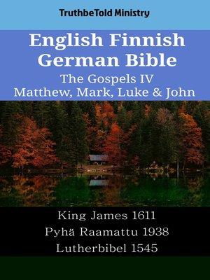 cover image of English Finnish German Bible--The Gospels IV--Matthew, Mark, Luke & John
