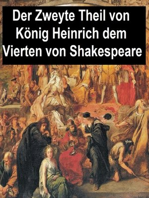cover image of Der Zweyte Theil von Koenig Heinrich dem Vierten (Henry IV Part 2 in German translation)