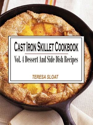 cover image of Cast Iron Skillet Cookbook Vol. 4 Dessert And Side Dish Recipes