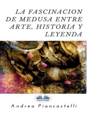 cover image of La Fascinación De Medusa Entre Arte, Mito Y Leyenda