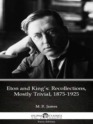 cover image of Eton and King's Recollections, Mostly Trivial, 1875-1925 by M. R. James--Delphi Classics (Illustrated)