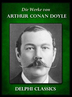 cover image of Die Werke von Arthur Conan Doyle - Komplette Sherlock Holmes