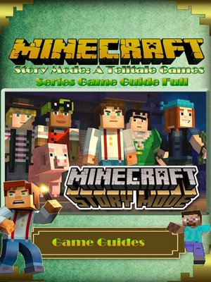 cover image of Minecraft: Story Mode: A Telltale Games Series Game Guide Full