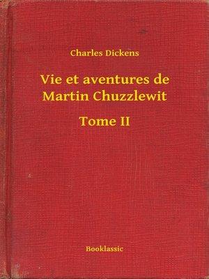 cover image of Vie et aventures de Martin Chuzzlewit--Tome II