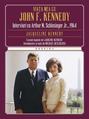 cover image of Viața mea cu John F. Kennedy. Interviuri cu Arthur M. S