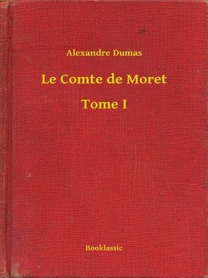 cover image of Le Comte de Moret--Tome I