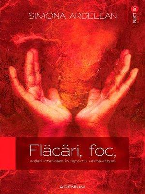 cover image of Flăcări, foc, arderi interioare în raportul verbal-vizual